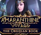 Amaranthine Voyage: The Obsidian Book oyunu