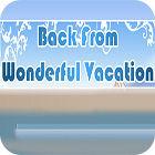 Back From Wonderful Vacation oyunu