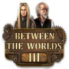 Between the Worlds III oyunu