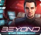 Beyond: Star Descendant oyunu