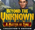 Beyond the Unknown: A Matter of Time Collector's Edition oyunu