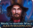Bridge to Another World: Alice in Shadowland oyunu