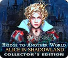 Bridge to Another World: Alice in Shadowland Collector's Edition oyunu