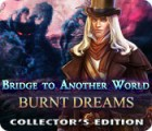 Bridge to Another World: Burnt Dreams Collector's Edition oyunu