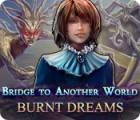 Bridge to Another World: Burnt Dreams oyunu