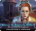 Bridge to Another World: Gulliver Syndrome Collector's Edition oyunu
