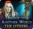 Bridge to Another World: The Others oyunu
