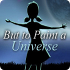 But to Paint a Universe oyunu