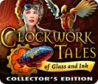 Clockwork Tales: Of Glass and Ink Collector's Edition oyunu