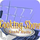 Cooking Show — Sushi Rolls oyunu