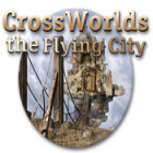 Crossworlds: The Flying City oyunu