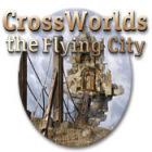 Crossworlds: The Flying City oyunu