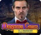 Dangerous Games: Illusionist oyunu