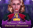 Danse Macabre: Ominous Obsession oyunu