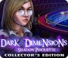 Dark Dimensions: Shadow Pirouette Collector's Edition oyunu