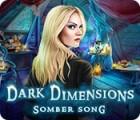 Dark Dimensions: Somber Song oyunu