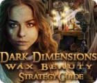 Dark Dimensions: Wax Beauty Strategy Guide oyunu
