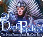 Dark Parables: The Swan Princess and The Dire Tree oyunu