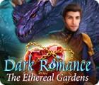 Dark Romance: The Ethereal Gardens oyunu
