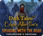 Dark Tales: Edgar Allan Poe's Speaking with the Dead Collector's Edition oyunu