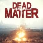 Dead Matter oyunu