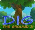 Dig The Ground 3 oyunu