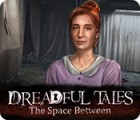 Dreadful Tales: The Space Between oyunu