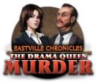 Eastville Chronicles: The Drama Queen Murder oyunu