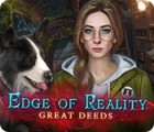 Edge of Reality: Great Deeds oyunu