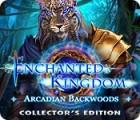 Enchanted Kingdom: Arcadian Backwoods Collector's Edition oyunu