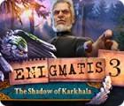 Enigmatis 3: The Shadow of Karkhala oyunu