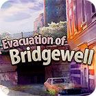Evacuation Of Bridgewell oyunu