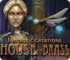 Fantastic Creations: House of Brass oyunu