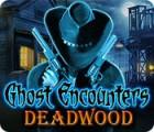 Ghost Encounters: Deadwood oyunu