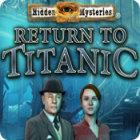 Hidden Mysteries: Return to Titanic oyunu
