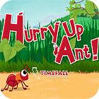 Hurry Up, Ant oyunu