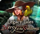Legacy Tales: Mercy of the Gallows oyunu