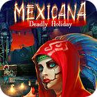 Mexicana: Deadly Holiday oyunu
