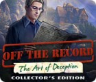 Off The Record: The Art of Deception Collector's Edition oyunu