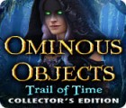 Ominous Objects: Trail of Time Collector's Edition oyunu