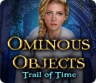 Ominous Objects: Trail of Time oyunu