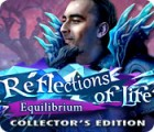 Reflections of Life: Equilibrium Collector's Edition oyunu