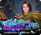 Reflections of Life: In Screams and Sorrow Collector's Edition oyunu