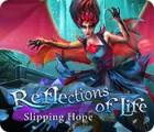 Reflections of Life: Slipping Hope oyunu