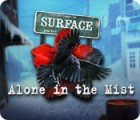 Surface: Alone in the Mist oyunu