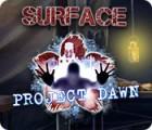 Surface: Project Dawn oyunu
