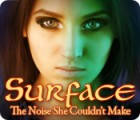 Surface: The Noise She Couldn't Make oyunu
