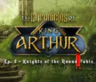 The Chronicles of King Arthur: Episode 2 - Knights of the Round Table oyunu