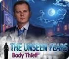 The Unseen Fears: Body Thief oyunu