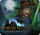 Worlds Align: Deadly Dream oyunu